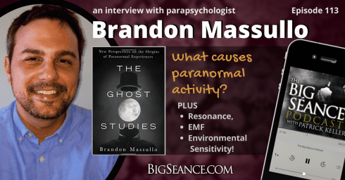 The Ghost Studies with Parapsychologist Brandon Massullo on The Big Seance Podcast: My Paranormal World #113