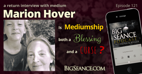 A return interview with platform medium marion hover: Is mediumship both a blessing and a curse? The Big Seance Podcast: My Paranormal World #121 - BigSeance.com