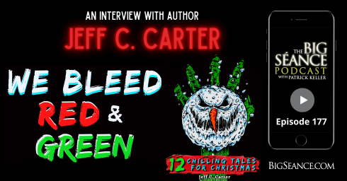 "Chilling Tales for Christmas with Jeff C. Carter, author of ""We Bleed Red & Green"" - Big Seance Podcast: My Paranormal World #177"
