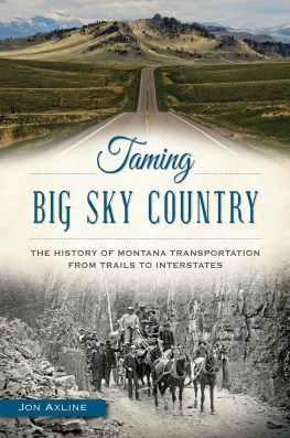 """Taming Big Sky Country: The History of Montana Transportation from Trails to Interstates"""