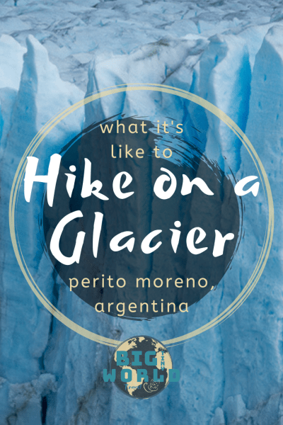 What it's Like to Hike on a Glacier | Ice Trekking on Perito Moreno Glacier is a once in a lifetime experience | BIG tiny World Travel | #bigtinyworldtravel #IceTrekking #internationaltravel #peritomoreno