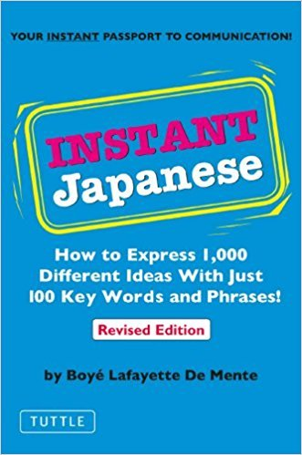 Instant Japanese - How to Express 1,000 Different Ideas with Just 100 Key Words and Phrases