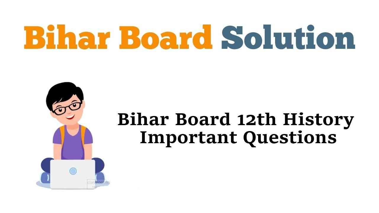 Bihar Board 12th History Important Questions and Answers