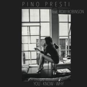 Pino Presti Feat Roxy Robinson - You Know Why - BSTX027 - BEST ITALY