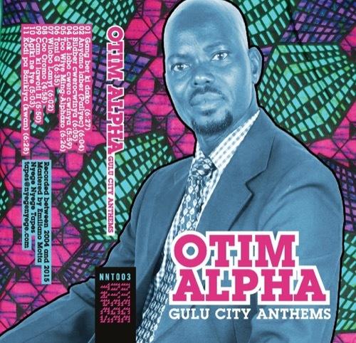 Otim Alpha - Gulu City Anthems - NNT003 - NYEGE NYEGE TAPES