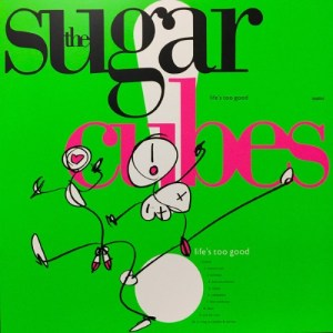 Sugarcubes The - Life's Too Good - TPLP5LTD - ONE LITTLE INDIAN