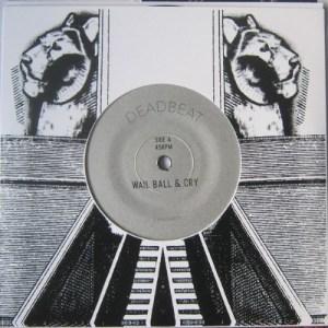 Deadbeat - Wail Ball & Cry/ Dub Ball & Flange - ZAMZAM65 - ZAMZAM SOUNDS