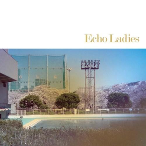 Echo Ladies - Echo Ladies - SCR134 - SONIC CATHEDRAL