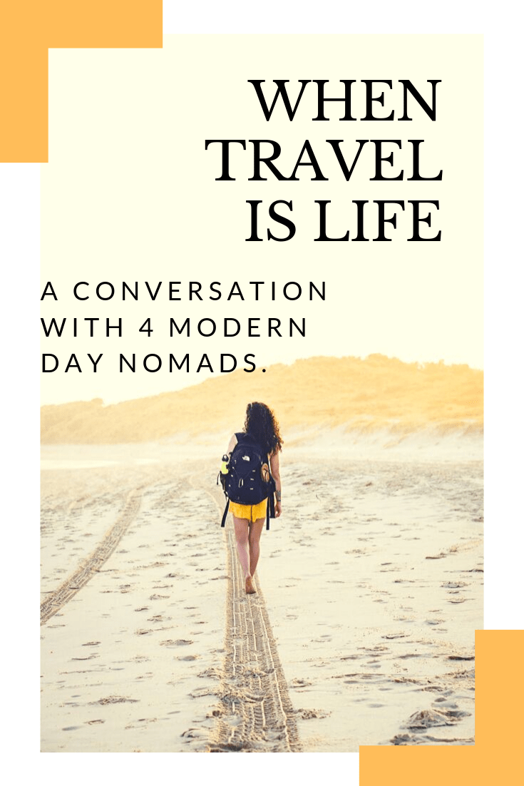 When travel is life- a conversation with 4 modern day Nomads.