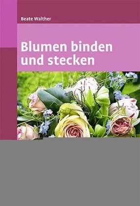 Blumen binden und stecken von Beate Walther  Buch  buecherde