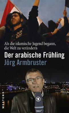Der arabische Frühling - Armbruster, Jörg