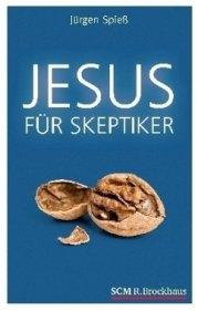 Jesus für Skeptiker - Spieß, Jürgen