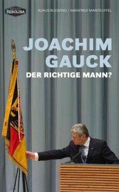 Joachim Gauck. Der richtige Mann? - Blessing, Klaus; Manteuffel, Manfred