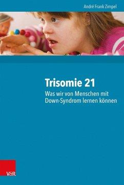 Trisomie 21 - Was wir von Menschen mit Down-Syndrom lernen können - Zimpel, André Frank