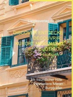 Discover Entdecke Découvrir: Kurort Meran und Südtirol - Fotobuch (eBook, ePUB)