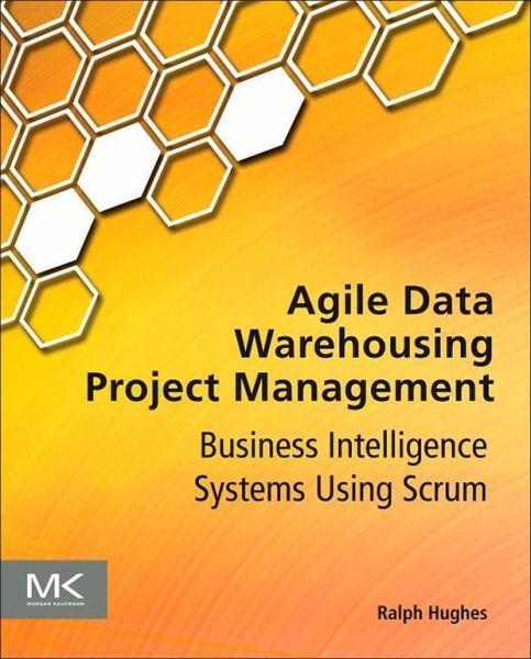 Agile Data Warehousing Project Management eBook ePUB von Ralph Hughes  buecherde