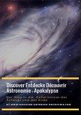 Discover Entdecke Découvrir Astronomie - Apokalypse Der Weg in die Geheimnisse des Anfangs und des Ende (eBook, ePUB)