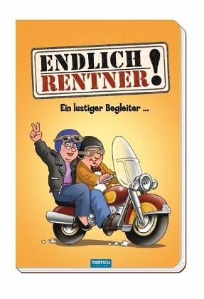 Endlich Rentner Das lustige Buch fr alle Senioren die