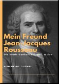 Mein Freund Jean-Jacques Rousseau (eBook, ePUB)