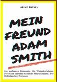 MEIN FREUND ADAM SMITH - DER MODERNEN ÖKONOMIE. (eBook, ePUB)