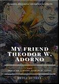 My friend Theodor W. Adorno - thoughts discourse reception aesthetic (eBook, ePUB)
