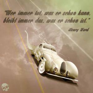 Zitat Henry Ford: Wer immer tut, was er schon kann, bleibt immer das, was er schon ist.