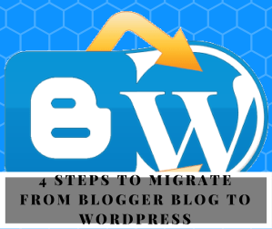 4 Steps to Migrate from Blogger Blog to WordPress