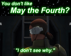 Kanan doesn't see why you don't like May the Fourth. (Too soon?)