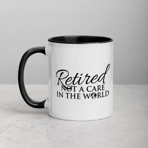 Retired - Not a Care In the World - Coffee-Mug-Black-Inside