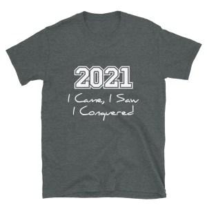 2021 I Came I Saw I Conquered Dark Heather T-Shirt