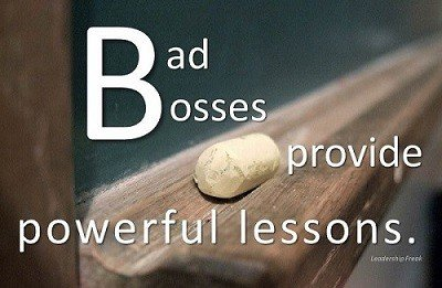 Bad bosses provide powerful lessons.