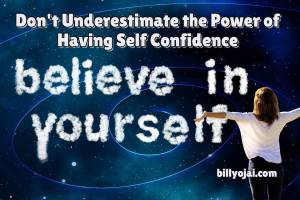 Don't Underestimate the Power of Having Self Confidence
