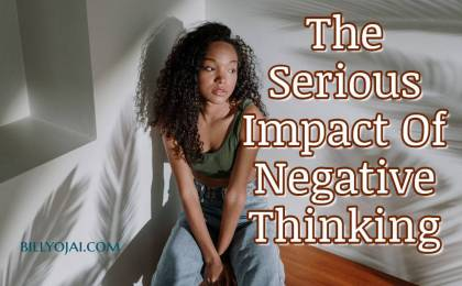 The Serious Impact Of Negative Thinking