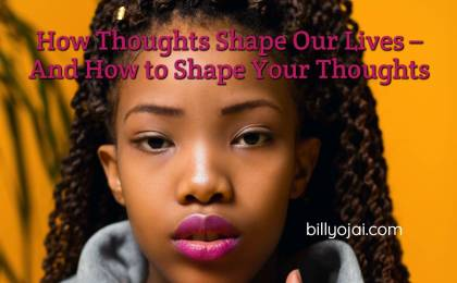 How Thoughts Shape Our Lives – And How to Shape Your Thoughts