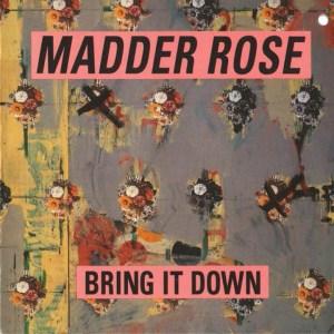 Madder Rose - Bring It Down