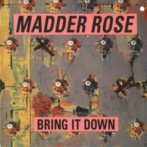 Madder Rose - Bring It Down