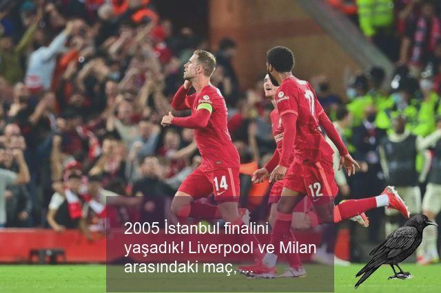 2005 istanbul finalini yasadik liverpool ve milan arasindaki mac yine nefesleri kesti 2 csvyhmoe