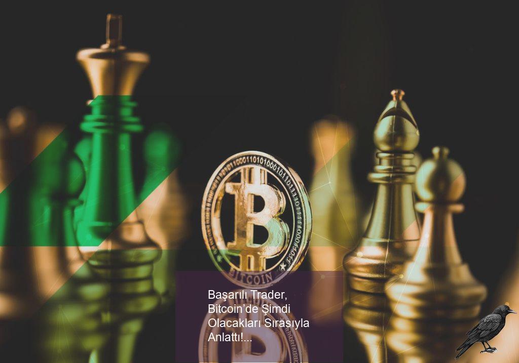 basarili trader bitcoinde simdi olacaklari sirasiyla anlatti 1 dfprn87t