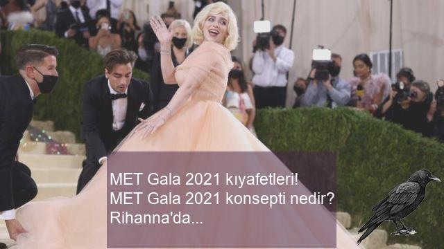 met gala 2021 kiyafetleri met gala 2021 konsepti nedir rihannadan kardashianlara billie eilishten lili reinharta met gala 2021 1 bpw1hmcy
