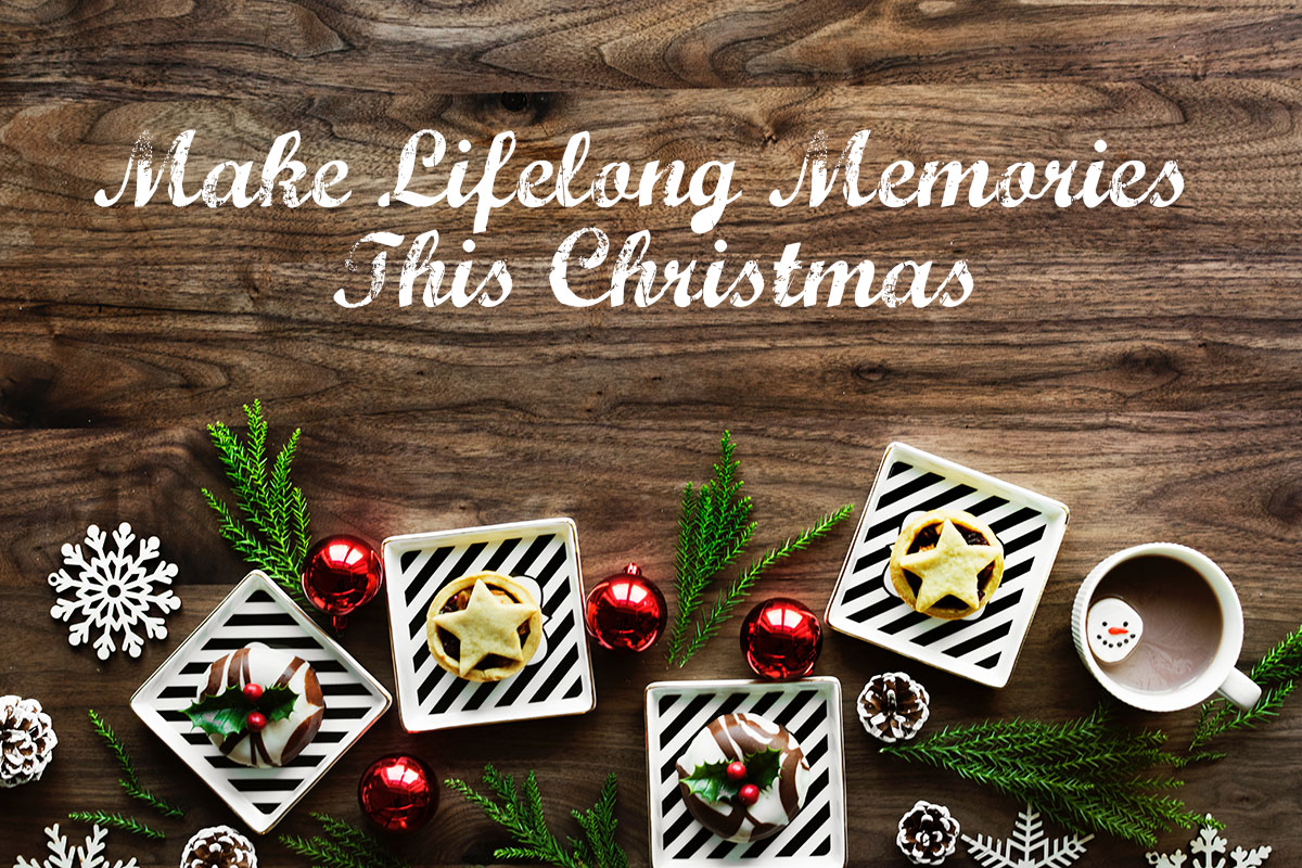 How to Make Lifelong Memories This Christmas