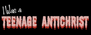 I Was a Teenage Antichrist title graphics