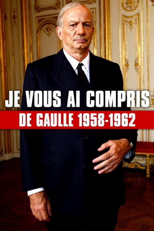 Je Vous Ai Compris De Gaulle : compris, gaulle, Compris, Gaulle,, 1958-1962, Movie, Streaming, Online, Watch