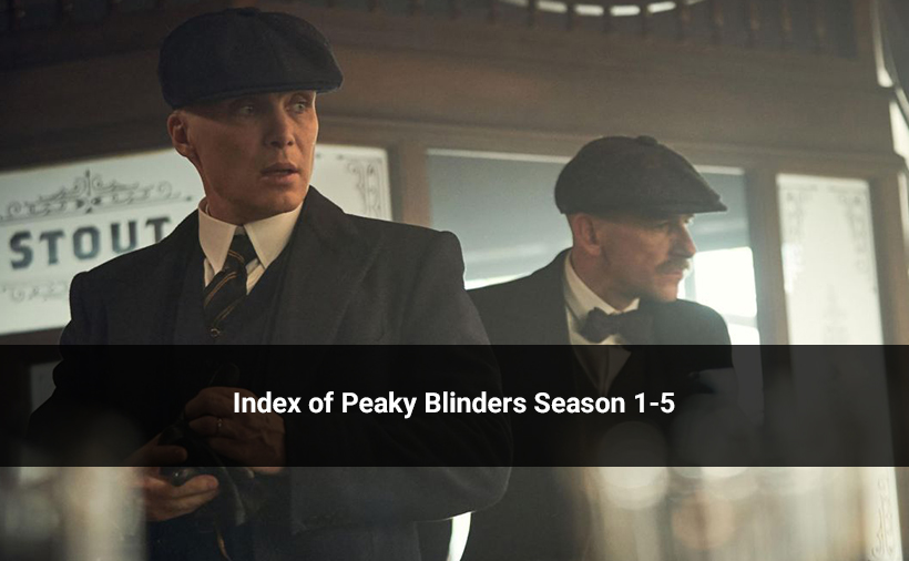 Index of Peaky Blinders Season 1-5 (Online Download Availbility & More)