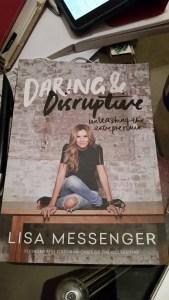 [REVIEW] Daring & Disruptive: Unleashing the entrepreneur, by Lisa Messenger (The Messenger Group)