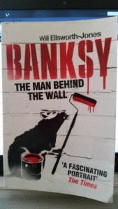 [BOOK REVIEW] Banksy: The man behind the wall, by Will Ellsworth-Jones (Aurum)