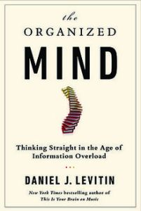 [REVIEW] The Organized Mind: Thinking straight in the age of information overload, by Daniel J. Levitin [Penguin Random House]