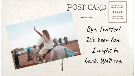 Postcard with a woman waving while sitting on a horse. It says: Bye, Twitter! It's been fun. I might be back. We'll see.
