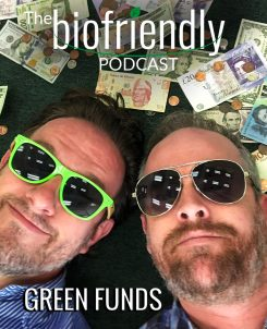 The Biofriendly Podcast - Episode 10 - Green Funds