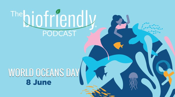 The Biofriendly Podcast - Episode 16 - World Oceans Day