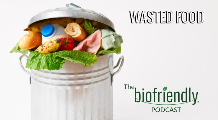 The Biofriendly Podcast - Episode 26 - Wasted Food